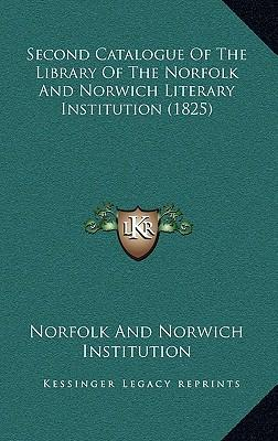 Second Catalogue of the Library of the Norfolk and Norwich Literary Institution (1825)