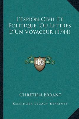 La Acentsacentsa A-Acentsa Acentsespion Civil Et Politique, Ou Lettres Da Acentsacentsa A-Acentsa Acentsun Voyageur (1744)