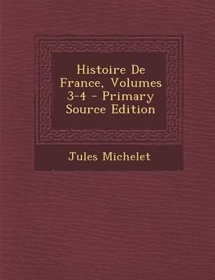 Histoire de France, Volumes 3-4 - Primary Source Edition