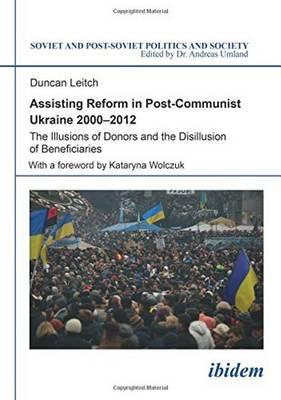Assisting Reform in Post-Communist Ukraine 2000-2012