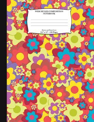 """Wide Ruled Composition Notebook. Flowers And Plants Cover. 8.5"""" x 11"""". 120 Pages"""