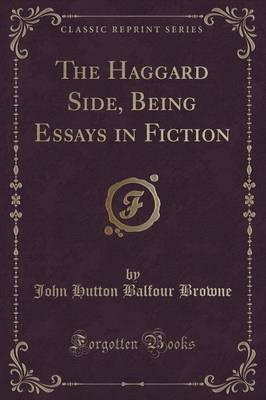 The Haggard Side, Being Essays in Fiction (Classic Reprint)