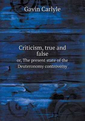 Criticism, True and False Or, the Present State of the Deuteronomy Controversy