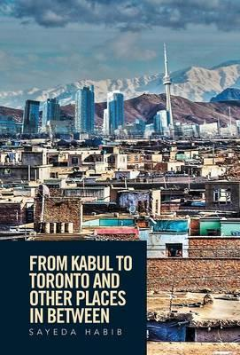 From Kabul to Toronto and Other Places in Between