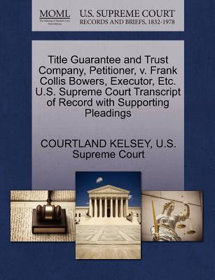 Title Guarantee and Trust Company, Petitioner, V. Frank Collis Bowers, Executor, Etc. U.S. Supreme Court Transcript of Record with Supporting Pleading