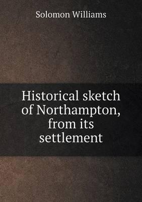 Historical Sketch of Northampton, from Its Settlement