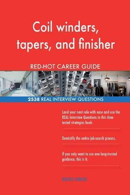 Coil winders, tapers, and finisher RED-HOT Career; 2538 REAL Interview Questions