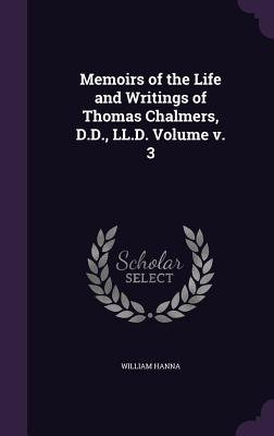 Memoirs of the Life and Writings of Thomas Chalmers, D.D., LL.D. Volume V. 3