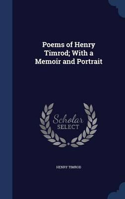 Poems of Henry Timrod; With a Memoir and Portrait