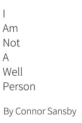 I Am Not a Well Person