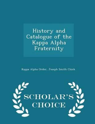 History and Catalogue of the Kappa Alpha Fraternity - Scholar's Choice Edition