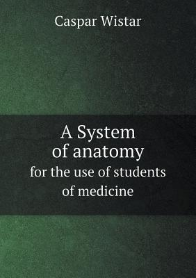 A System of Anatomy for the Use of Students of Medicine
