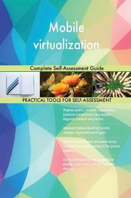 Mobile Virtualization Complete Self-Assessment Guide