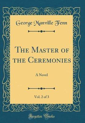 The Master of the Ceremonies, Vol. 2 of 3