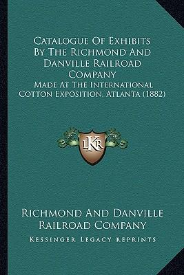 Catalogue of Exhibits by the Richmond and Danville Railroad Company