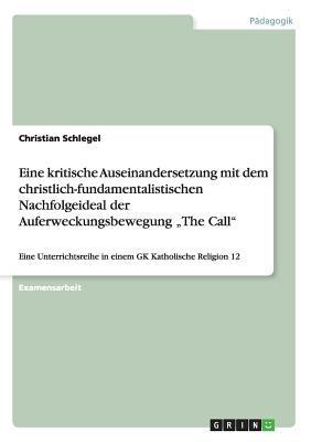 """Eine kritische Auseinandersetzung mit dem christlich-fundamentalistischen Nachfolgeideal der Auferweckungsbewegung """"The Call"""""""