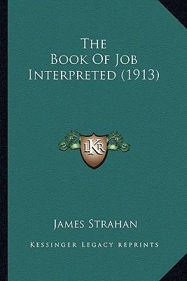 The Book of Job Interpreted (1913) the Book of Job Interpreted (1913)