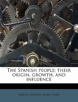 The Spanish People; Their Origin, Growth, and Influence