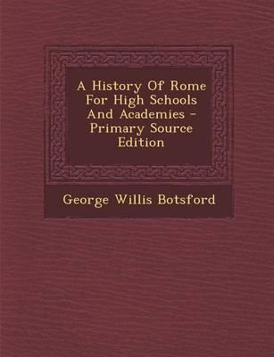 A History of Rome for High Schools and Academies - Primary Source Edition