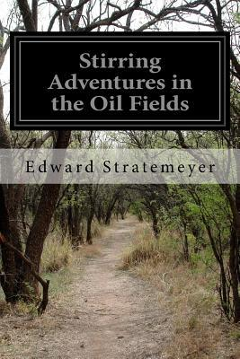 Stirring Adventures in the Oil Fields