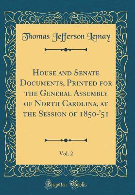 House and Senate Documents, Printed for the General Assembly of North Carolina, at the Session of 1850-'51, Vol. 2 (Classic Reprint)