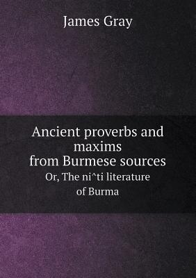 Ancient Proverbs and Maxims from Burmese Sources Or, the Ni Ti Literature of Burma