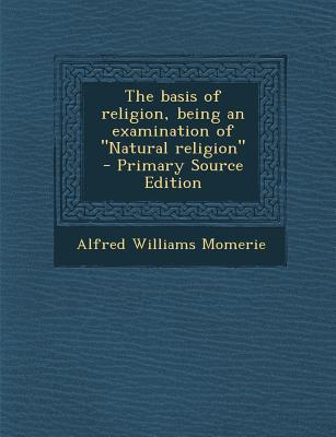 The Basis of Religion, Being an Examination of Natural Religion