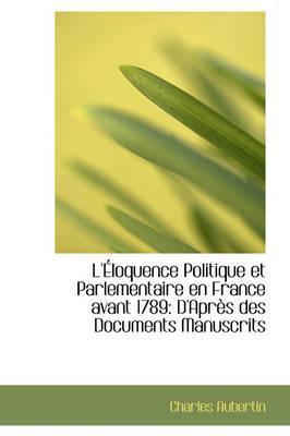 L'eloquence Politique Et Parlementaire En France Avant 1789
