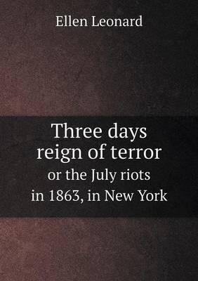 Three Days Reign of Terror or the July Riots in 1863, in New York