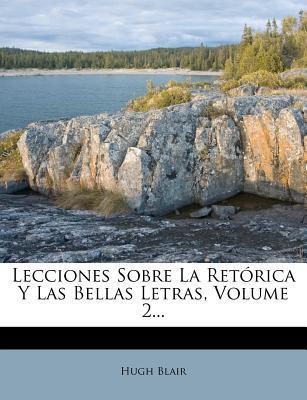 Lecciones Sobre La Retorica y Las Bellas Letras, Volume 2.