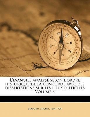 L'Evangile Analyse Selon L'Ordre Historique de La Concorde Avec Des Dissertations Sur Les Lieux Difficiles Volume 3