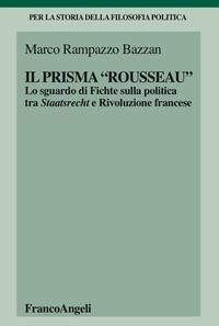 Il «prisma» Rousseau. Lo sguardo di Fichte sulla politica tra Staatsrecht e Rivoluzione francese