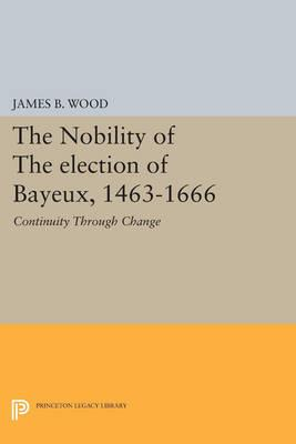 The Nobility of the Election of Bayeux, 1463-1666