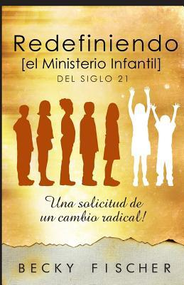 Redefiniendo el ministerio infantil del siglo 21/ Redefining the children's ministry of the 21st century