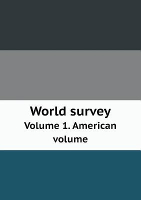 World Survey Volume 1. American Volume