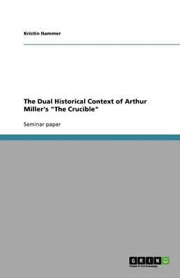 The Dual Historical Context of Arthur Miller's The Crucible