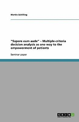 """Sapere eum aude"" - Multiple-criteria decision analysis as one way to the empowerment of patients"