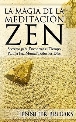 La magia de la meditación zen / The Magic Of Zen Meditation