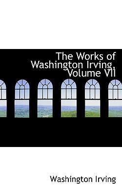 The Works of Washington Irving, Volume VII