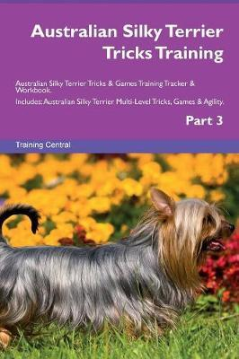 Australian Silky Terrier Tricks Training Australian Silky Terrier Tricks & Games Training Tracker & Workbook.  Includes