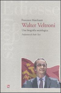 Walter Veltroni. Una biografia sociologica
