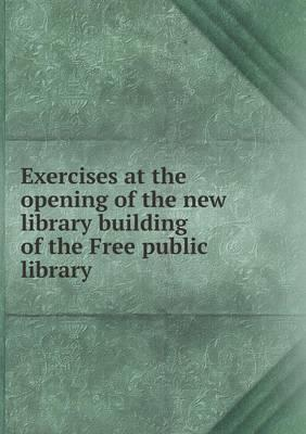 Exercises at the Opening of the New Library Building of the Free Public Library