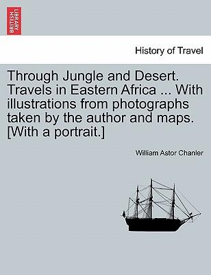 Through Jungle and Desert. Travels in Eastern Africa ... with Illustrations from Photographs Taken by the Author and Maps. [With a Portrait.]