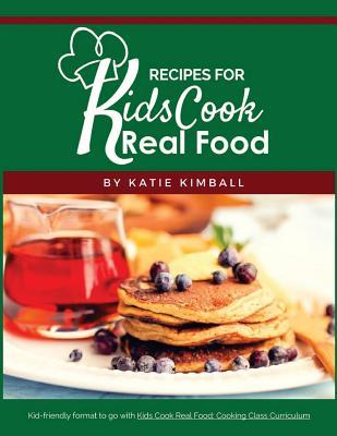 Recipes for Kids Cook Real Food
