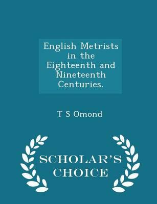English Metrists in the Eighteenth and Nineteenth Centuries. - Scholar's Choice Edition
