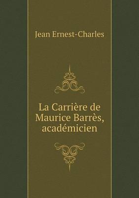La carrière de Maurice Barrès, academicien