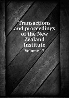 Transactions and Proceedings of the New Zealand Institute Volume 17