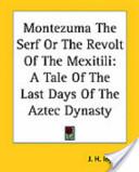 Montezuma The Serf Or The Revolt Of The Mexitili