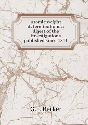 Atomic Weight Determinations a Digest of the Investigations Published Since 1814