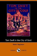 Tom Swift in the City of Gold, Or, Marvelous Adventures Underground (Dodo Press)